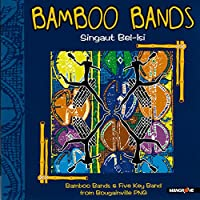Singaut Bel-Isi (Bamboo Bands & Five Key Band from Bougainville PNG)