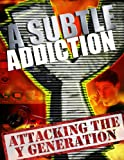 A Subtle Addiction - Attacking the Y Generation (English Edition)