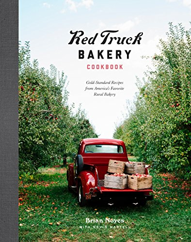 Red Truck Bakery Cookbook: Gold-Standard Recipes from America's Favorite Rural Bakery