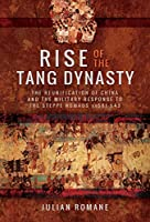 Rise of the Tang Dynasty: The Reunification of China and the Military Response to the Steppe Nomads (AD581-626)