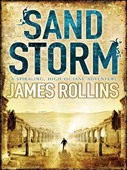 Sandstorm: The first adventure thriller in the Sigma series (Sigma Force Novels Book 1) by [Rollins, James]