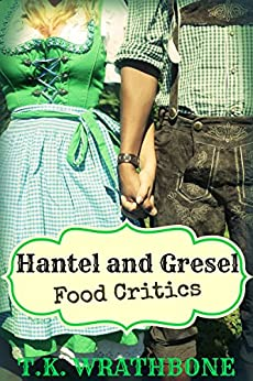 Hantel and Gresel: Food Critics by [Wrathbone, T.K.]
