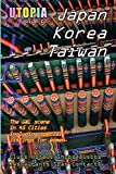 Utopia Guide to Japan, South Korea & Taiwan: The Gay And Lesbian Scene in 45 Cities Including Tokyo, Osaka, Kyoto, Seoul, Pusan And Taipei 画像