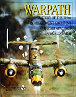 Warpath: A Story of the 345th Bombardment Group (M) in World War II (Schiffer Military History)