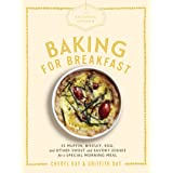 The Artisanal Kitchen: Baking for Breakfast: 33 Muffin, Biscuit, Egg, and Other Sweet and Savory Dishes for a Special Morning