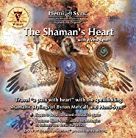 The Shaman's Heart with Hemi-Sync by Monroe Products
