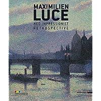 Maximilien Luce: Neo-Impressionist Retrospective