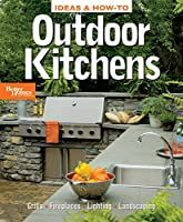 Ideas & How-To: Outdoor Kitchens (Better Homes and Gardens) (Better Homes and Gardens Home)