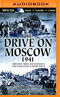 The Drive on Moscow 1941: Operation Taifun and Germany's First Great Crisis in World War II
