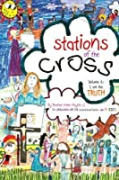 Stations of the Cross Volume II-I am the Truth: In collaboration with 14 seminarians and 14 kids (Volume 2) [並行輸入品]