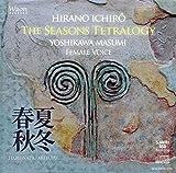 平野一郎 : 四季の四部作 ~ 春 夏 秋 冬 (The Seasons Tetralogy ~ HARU NATSU AKI FUYU / Hirano Ichiro | Yoshikawa Masumi (Female Voice)) [HQCD]