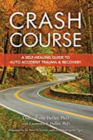 Crash Course: A Self-Healing Guide to Auto Accident Trauma and Recovery