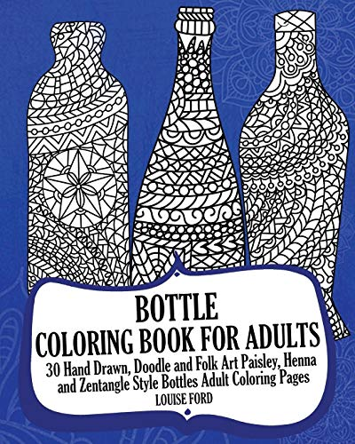 Download Bottle Coloring Book for Adults: 30 Hand Drawn, Doodle and Folk Art Paisley, Henna and Zentangle Style Bottles Adult Coloring Pages 1542446457