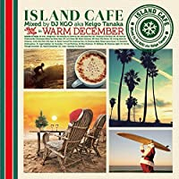 Island Cafe Surf Trip In Warm December by DJ KGO (2014-12-03)