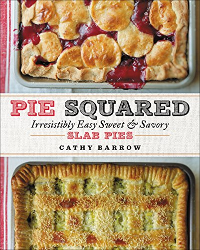 Pie Squared: Irresistibly Easy Sweet & Savory Slab Pies (English Edition)