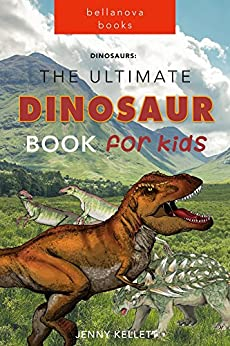 Dinosaurs: The Ultimate Dinosaur Book for Kids: Amazing Dinosaur Facts and Bonus Quiz (ILLUSTRATED) (Dinosaur Books for Kids 1) by [Kellett, Jenny]