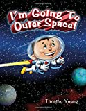 I Am Going to Outer Space!