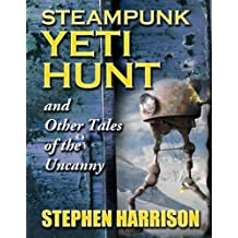 Steampunk Yeti Hunt and Other Tales of the Uncanny