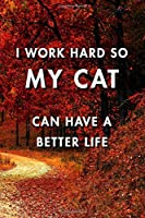 I Work Hard So My Cat Can Have a Better Life: Blank Lined Journal Notebook, Size 6x9, Gift Idea for Boss, Employee, Coworker, Friends, Office, Gift Ideas, Familly, Entrepreneur: Cover 8, New Year Resolutions & Goals, Christmas, Birthday