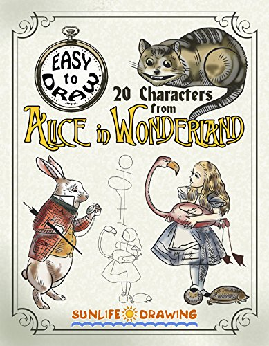 EASY to DRAW 20 Characters from ALICE in WONDERLAND: Step-by-Step Drawing Tutorial (How to Draw Cartoon Characters Book 1) (English Edition)