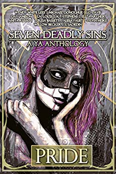 Seven Deadly Sins, A YA Anthology: Pride by [Stephens, K. T., Loizis, E. N., Lees, Wendy White, Davis, J. C., Jamison, Day, Bassett, Teresa, Donoghue, Michael, Heike, Sylvia]