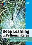 Deep Learning mit Python und Keras: Das Praxis-Handbuch vom Entwickler der Keras-Bibliothek
