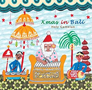 Xmas in Bali -Holy Gamelan- クリスマス・イン・バリ-聖なるガムラン
