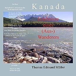 Kanada — Erlebnisse eines (Aus-) Wanderers — Ansichten, Gedanken, Mein Leben (German Edition) by [Müller, Thomas Edmund]