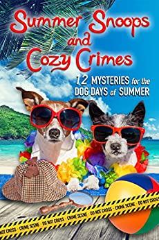 Summer Snoops and Cozy Crimes: 12 Mysteries for the Dog Days of Summer by [Lucci, Judith, Bell, Cindy, Mooney, Colleen, Vansant, Amy, Helme, Colleen, Hunt Harris, Kim, Burke, Anna Celeste, Mallory, Ava, Scott, Sandi, Boles, Susan, Sam Cheever, Anne R. Tan]