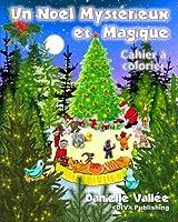 Un Noel Mysterieux Et Magique - Cahier a Colorier