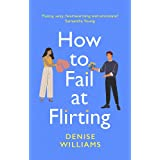 How to Fail at Flirting: sexy, heart-warming and emotional - the perfect romcom for 2021
