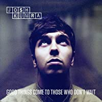 Good Things Come To Those Who Don't Wait [Deluxe] by Josh Kumbra