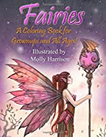 Fairies a Coloring Book for Grownups and All Ages: Featuring 25 Pages of Mystical Fairies, Flower Fairies and Fairies and Their Friends!