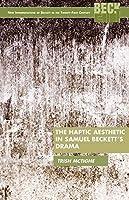 The Haptic Aesthetic in Samuel Beckett's Drama (New Interpretations of Beckett in the Twenty-First Century) by Trish McTighe(2013-06-17)