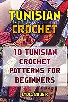 Tunisian Crochet: 10 Tunisian Crochet Patterns for Beginners