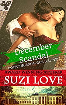 December Scandal: Book 3 Scandalous Siblings Series by [Love, Suzi]