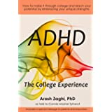 ADHD: The College Experience: How to stop blaming yourself, work with your strengths, succeed in college, and reach your pote