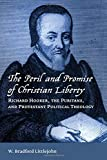 The Peril and Promise of Christian Liberty: Richard Hooker, the Puritans, and Protestant Political Theology (Emory University Studies in Law and Religion)