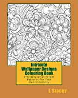 Intricate Wallpaper Designs Colouring Book: A Variety of Different Patterns for Your Colouring Creativity