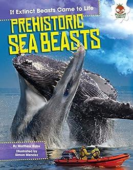 Prehistoric Sea Beasts (If Extinct Beasts Came to Life) by [Rake, Matthew]