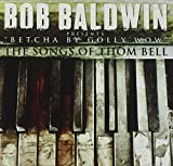 Betcha By Golly Wow: The Songs Of Thom Bell by Bob Baldwin (2012-04-10)