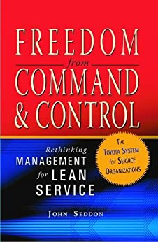 Freedom from Command and Control: Rethinking Management for Lean Service by [Seddon, John]