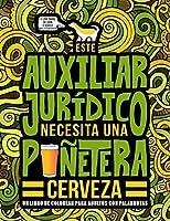 Este auxiliar jurídico necesita una puñetera cerveza: Un libro de colorear para adultos con palabrotas: Un libro antiestrés para auxiliares jurídicos