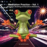 Vol. 1-Meditation Practice: Relaxation Breathing &