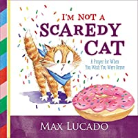 I'm Not a Scaredy-Cat: A Prayer for When You Wish You Were Brave