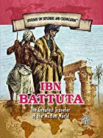 Ibn Battuta: The Greatest Traveler of the Muslim World (Spotlight on Explorers and Colonization)