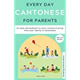 Everyday Cantonese for Parents: Learn Cantonese: a practical Cantonese phrasebook with parenting phrases to communicate with