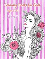 Coloring Books for Girls Ages 8-12: Pretty Elegant Girl Flower Coloring Book for Relaxation, Fun, and Stress Relief