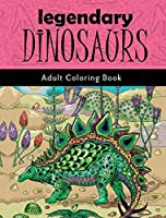 Legendary Dinosaurs: Adult Coloring Book