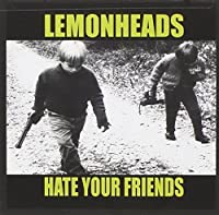 Hate Your Friends by Lemonheads (1992-06-26)